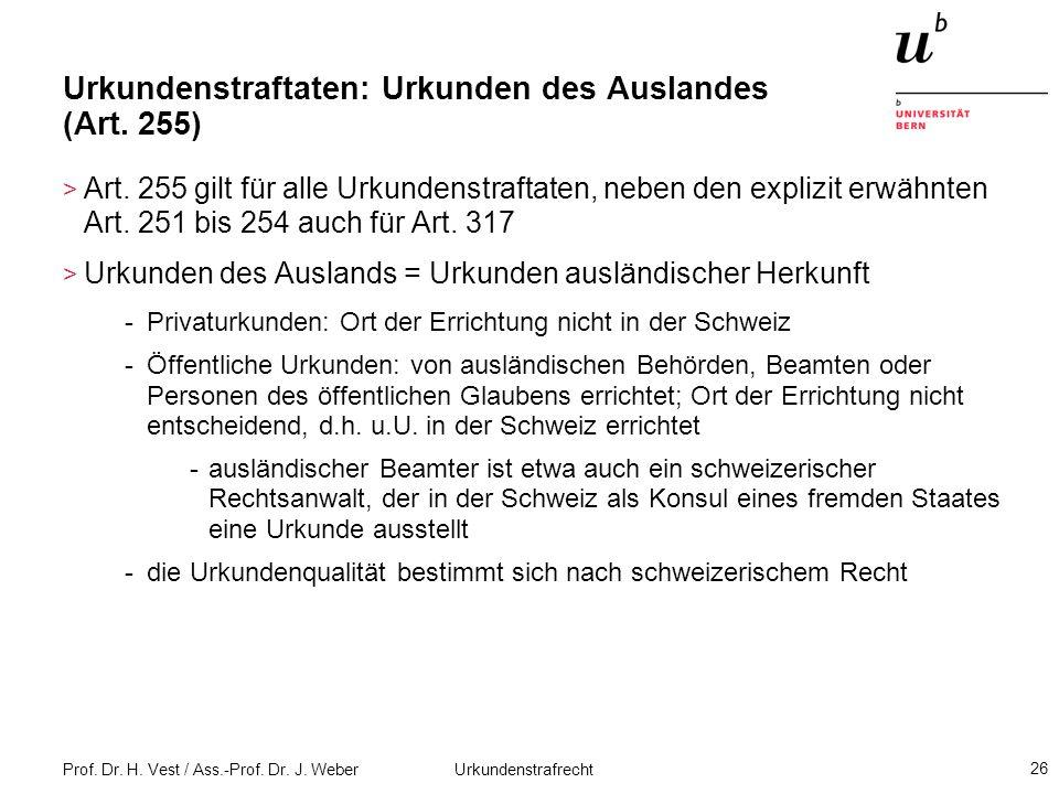 Prof. Dr. H. Vest / Ass.-Prof. Dr. J. Weber Urkundenstrafrecht 26 Urkundenstraftaten: Urkunden des Auslandes (Art. 255) > Art. 255 gilt für alle Urkun