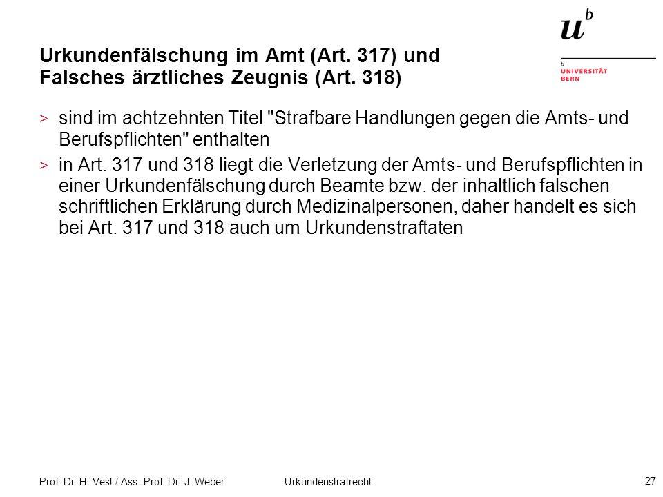 Prof. Dr. H. Vest / Ass.-Prof. Dr. J. Weber Urkundenstrafrecht 27 Urkundenfälschung im Amt (Art. 317) und Falsches ärztliches Zeugnis (Art. 318) > sin