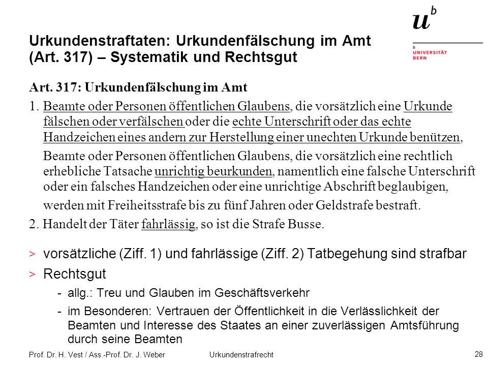 Prof. Dr. H. Vest / Ass.-Prof. Dr. J. Weber Urkundenstrafrecht 28 Urkundenstraftaten: Urkundenfälschung im Amt (Art. 317) – Systematik und Rechtsgut A