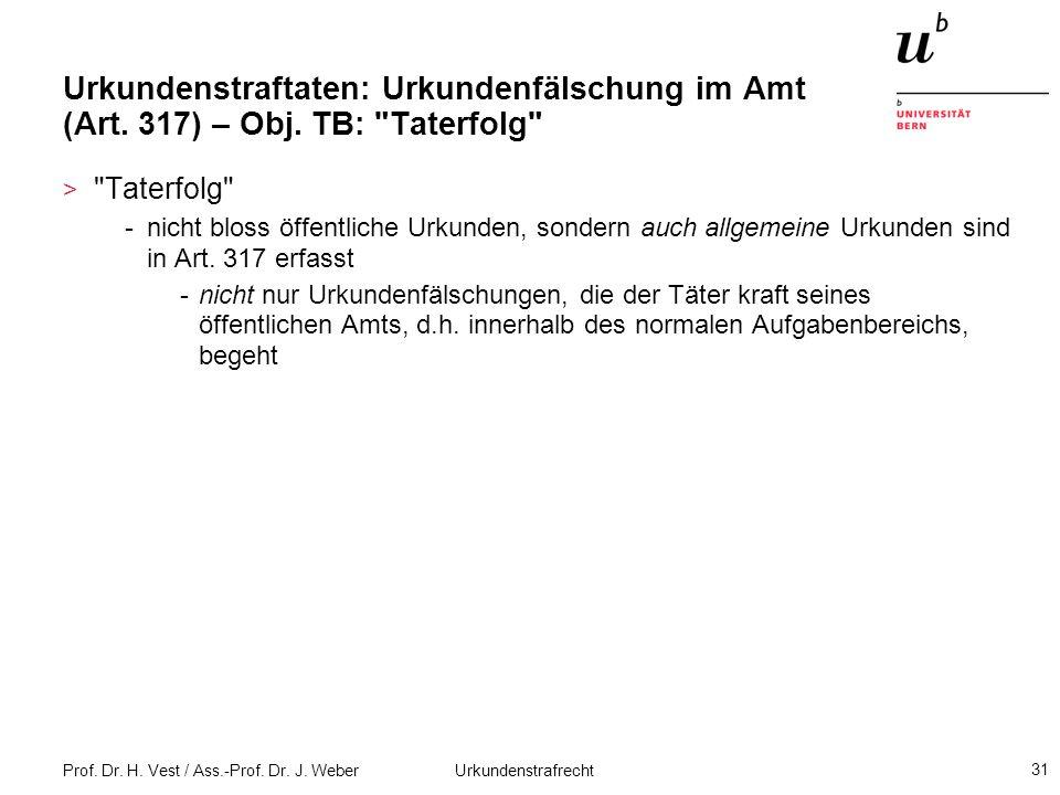 Prof. Dr. H. Vest / Ass.-Prof. Dr. J. Weber Urkundenstrafrecht 31 Urkundenstraftaten: Urkundenfälschung im Amt (Art. 317) – Obj. TB: