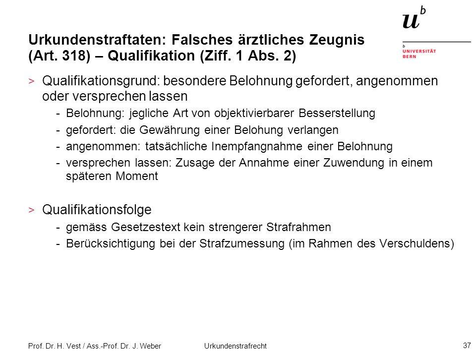 Prof. Dr. H. Vest / Ass.-Prof. Dr. J. Weber Urkundenstrafrecht 37 Urkundenstraftaten: Falsches ärztliches Zeugnis (Art. 318) – Qualifikation (Ziff. 1
