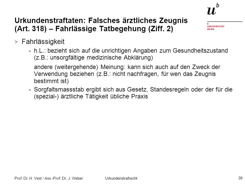 Prof. Dr. H. Vest / Ass.-Prof. Dr. J. Weber Urkundenstrafrecht 39 Urkundenstraftaten: Falsches ärztliches Zeugnis (Art. 318) – Fahrlässige Tatbegehung