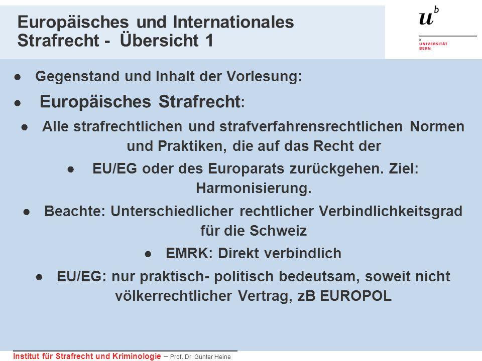 Institut für Strafrecht und Kriminologie – Prof. Dr. Günter Heine Europäisches und Internationales Strafrecht - Übersicht 1 Gegenstand und Inhalt der