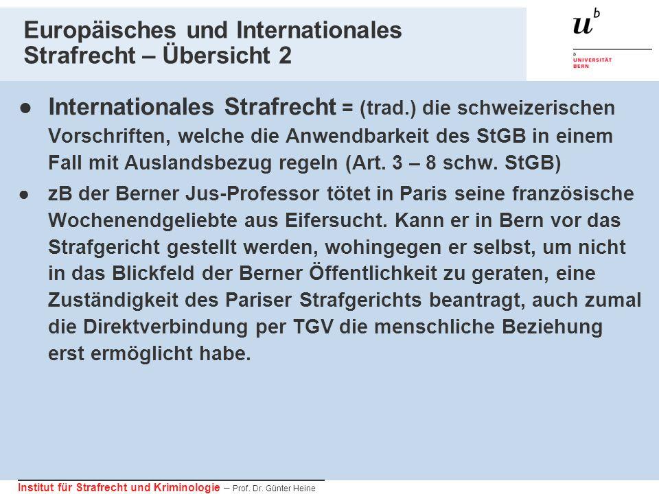 Institut für Strafrecht und Kriminologie – Prof. Dr. Günter Heine Europäisches und Internationales Strafrecht – Übersicht 2 Internationales Strafrecht