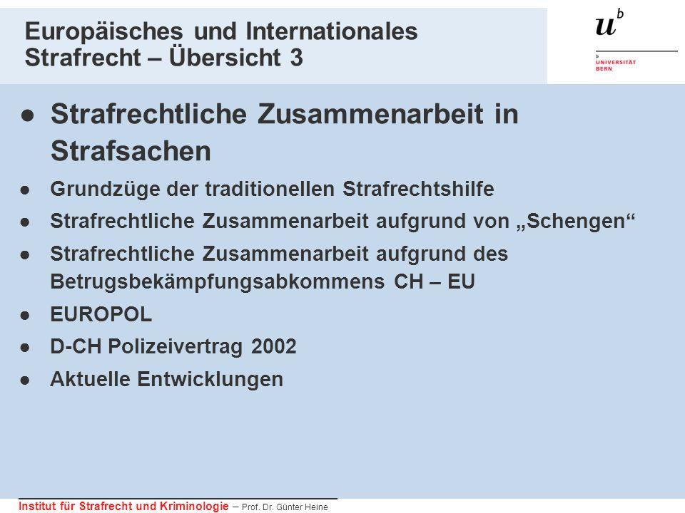 Institut für Strafrecht und Kriminologie – Prof. Dr. Günter Heine Europäisches und Internationales Strafrecht – Übersicht 3 Strafrechtliche Zusammenar