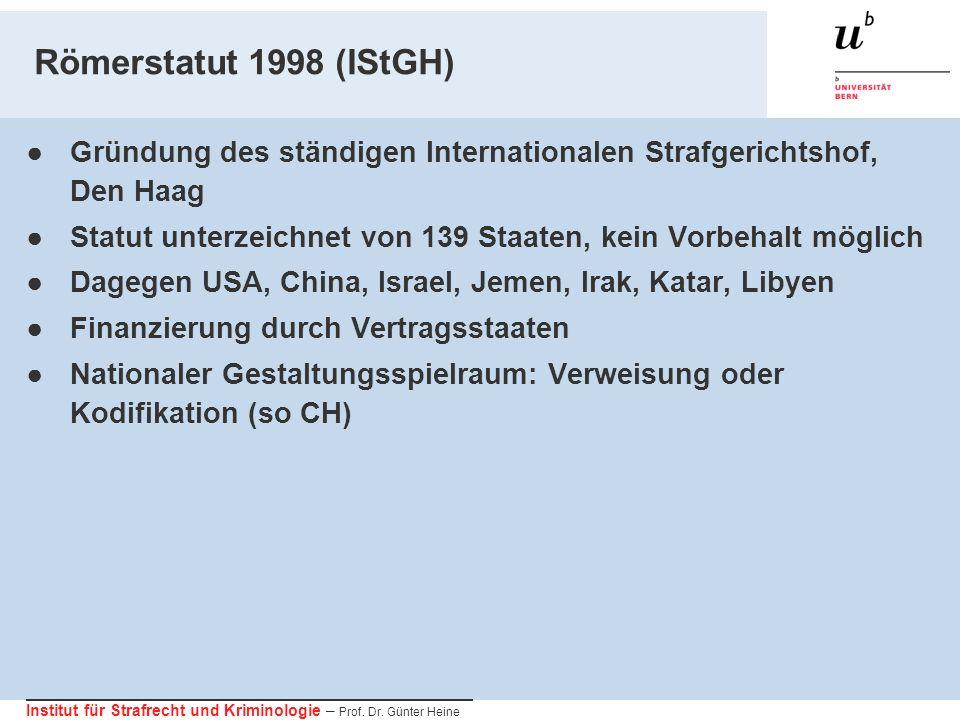 Institut für Strafrecht und Kriminologie – Prof. Dr. Günter Heine Römerstatut 1998 (IStGH) Gründung des ständigen Internationalen Strafgerichtshof, De