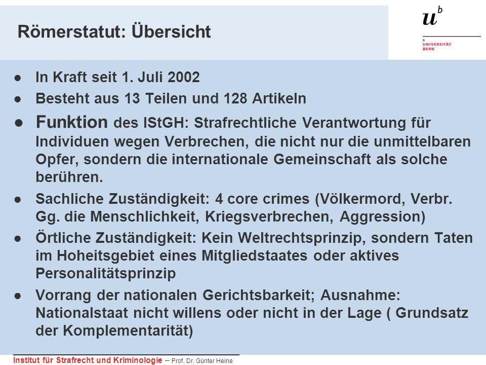 Institut für Strafrecht und Kriminologie – Prof. Dr. Günter Heine Römerstatut: Übersicht In Kraft seit 1. Juli 2002 Besteht aus 13 Teilen und 128 Arti