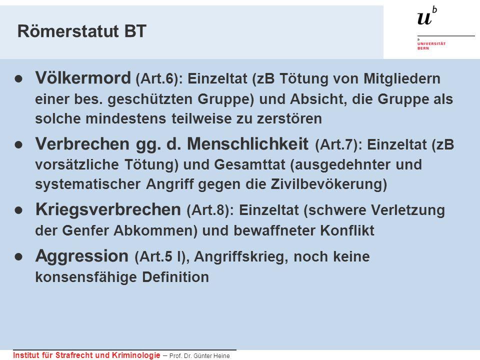 Institut für Strafrecht und Kriminologie – Prof. Dr. Günter Heine Römerstatut BT Völkermord (Art.6): Einzeltat (zB Tötung von Mitgliedern einer bes. g