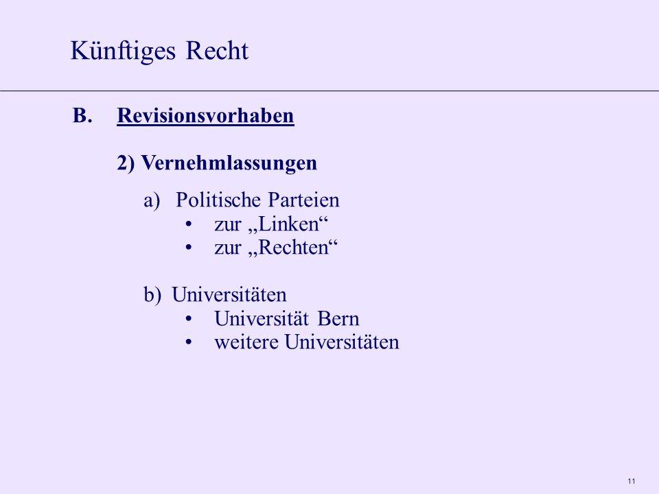11 B.Revisionsvorhaben 2)Vernehmlassungen a)Politische Parteien zur Linken zur Rechten b)Universitäten Universität Bern weitere Universitäten Künftige