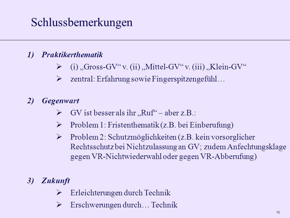 16 Schlussbemerkungen 1)Praktikerthematik (i) Gross-GV v. (ii) Mittel-GV v. (iii) Klein-GV zentral: Erfahrung sowie Fingerspitzengefühl… 2)Gegenwart G