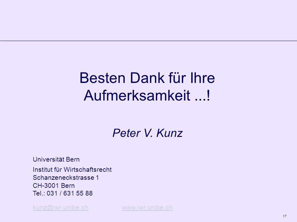17 Besten Dank für Ihre Aufmerksamkeit...! Peter V. Kunz Universität Bern Institut für Wirtschaftsrecht Schanzeneckstrasse 1 CH-3001 Bern Tel.: 031 /