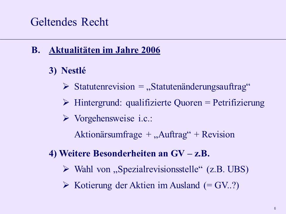 5 B.Aktualitäten im Jahre 2006 3)Nestlé Statutenrevision = Statutenänderungsauftrag Hintergrund: qualifizierte Quoren = Petrifizierung Vorgehensweise