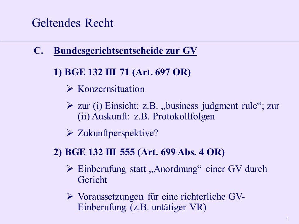 6 C.Bundesgerichtsentscheide zur GV 1) BGE 132 III 71 (Art. 697 OR) Konzernsituation zur (i) Einsicht: z.B. business judgment rule; zur (ii) Auskunft: