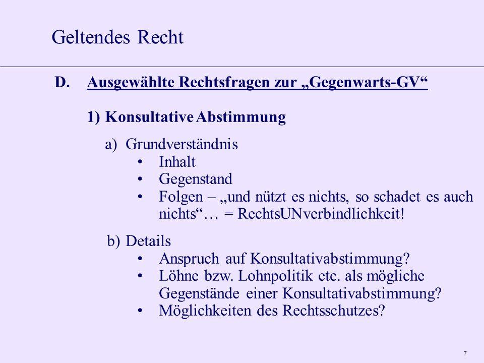7 D.Ausgewählte Rechtsfragen zur Gegenwarts-GV 1)Konsultative Abstimmung a)Grundverständnis Inhalt Gegenstand Folgen – und nützt es nichts, so schadet