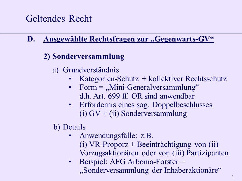 8 D.Ausgewählte Rechtsfragen zur Gegenwarts-GV 2)Sonderversammlung a)Grundverständnis Kategorien-Schutz + kollektiver Rechtsschutz Form = Mini-General