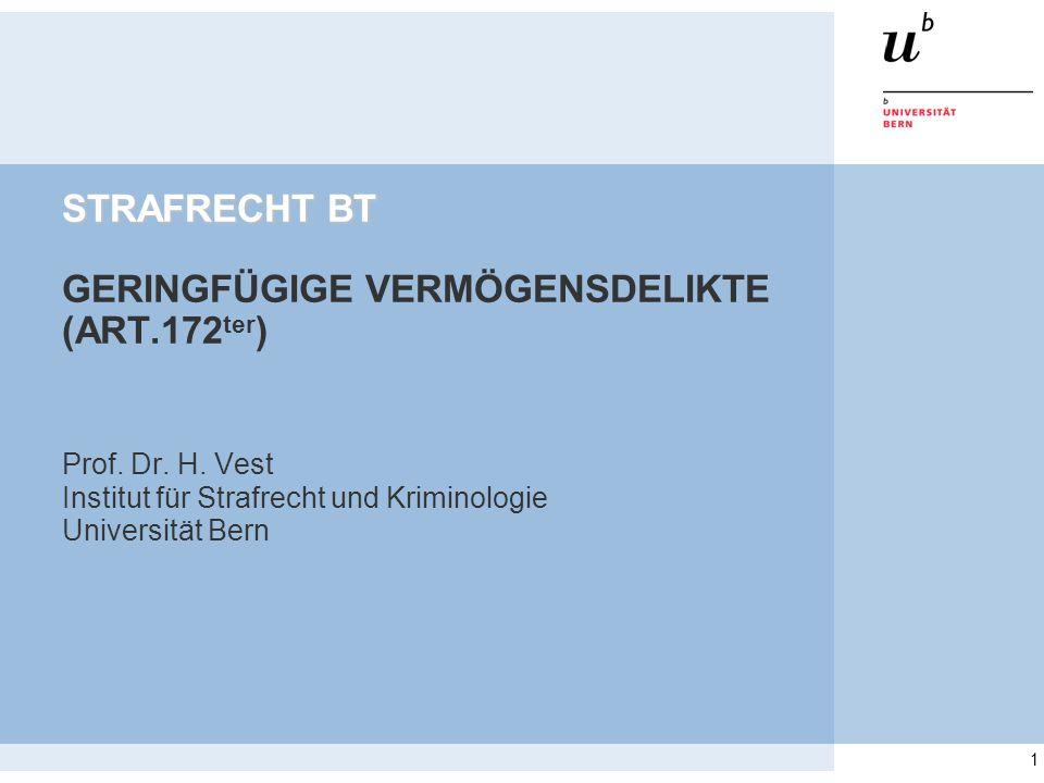 1 STRAFRECHT BT STRAFRECHT BT GERINGFÜGIGE VERMÖGENSDELIKTE (ART.172 ter ) Prof. Dr. H. Vest Institut für Strafrecht und Kriminologie Universität Bern