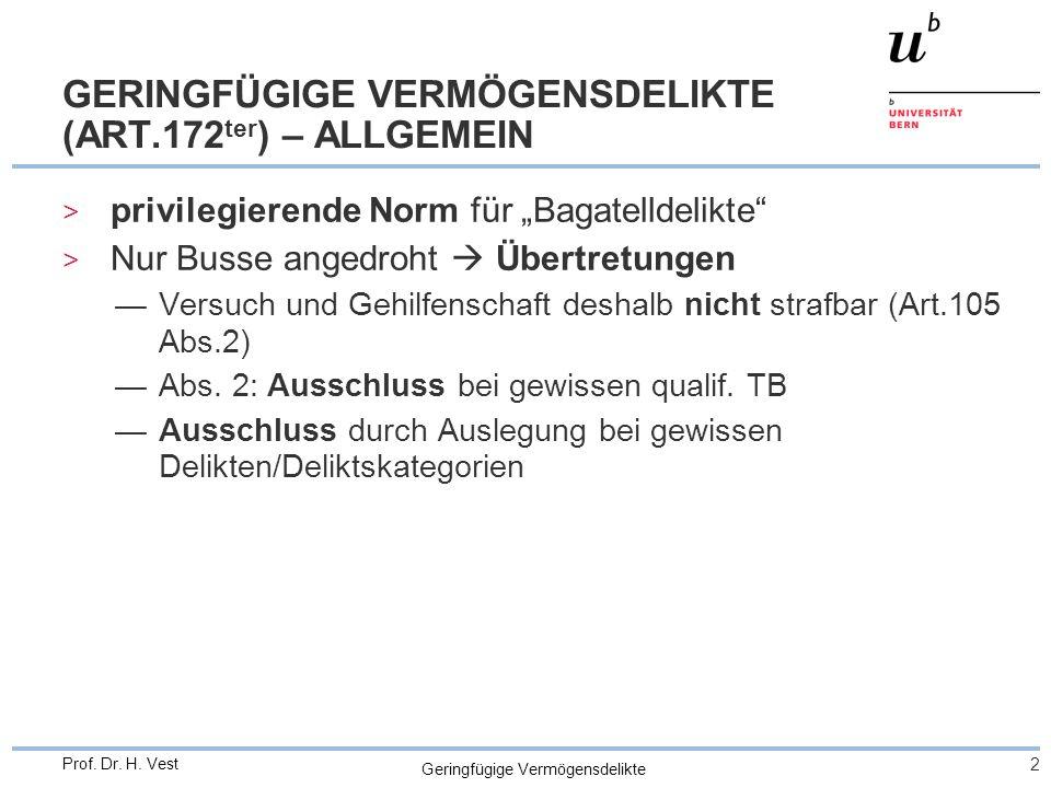 Geringfügige Vermögensdelikte 2 Prof. Dr. H. Vest GERINGFÜGIGE VERMÖGENSDELIKTE (ART.172 ter ) – ALLGEMEIN > privilegierende Norm für Bagatelldelikte