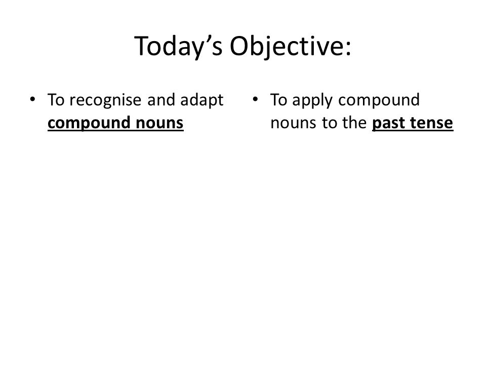 Compound nouns FischAugenSuppe Fischaugensuppe Todays Objective: To recognise and adapt compound nouns