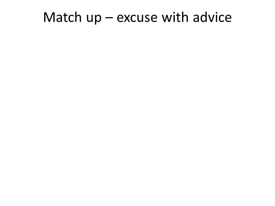 Match up – excuse with advice