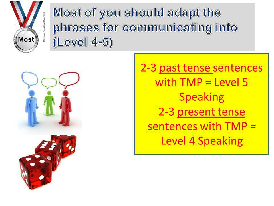 Most 2-3 past tense sentences with TMP = Level 5 Speaking 2-3 present tense sentences with TMP = Level 4 Speaking
