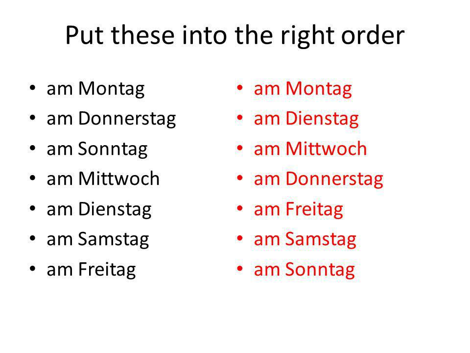 Put these into the right order am Montag am Donnerstag am Sonntag am Mittwoch am Dienstag am Samstag am Freitag am Montag am Dienstag am Mittwoch am Donnerstag am Freitag am Samstag am Sonntag