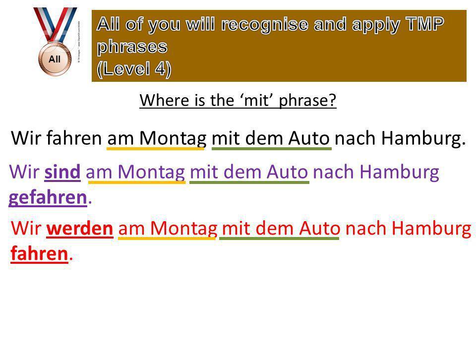 All Where is the mit phrase. Wir fahren am Montag mit dem Auto nach Hamburg.