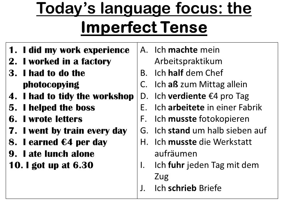Todays language focus: the Imperfect Tense 1.I did my work experience 2.I worked in a factory 3.I had to do the photocopying 4.I had to tidy the works