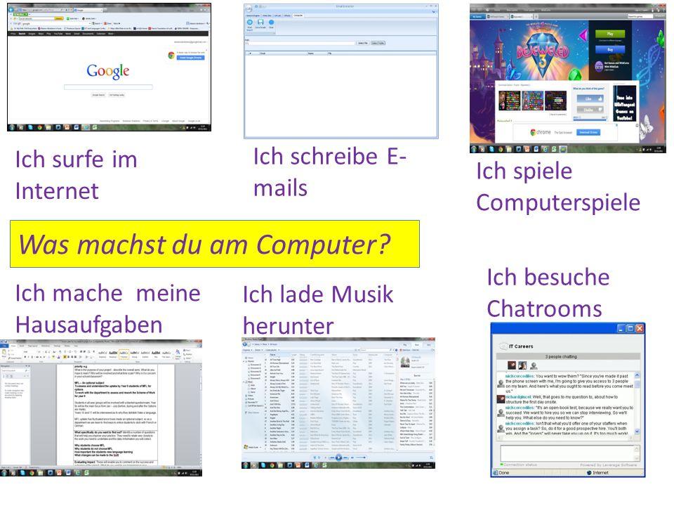 Ich surfe im Internet Ich schreibe E- mails Ich spiele Computerspiele Ich mache meine Hausaufgaben Ich lade Musik herunter Ich besuche Chatrooms Was machst du am Computer