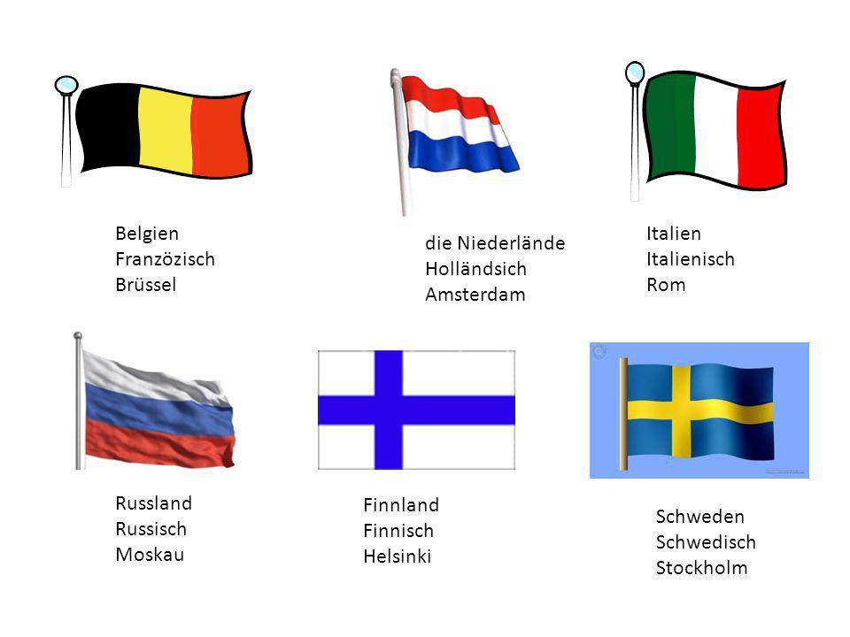 Belgien Franzözisch Brüssel die Niederlände Holländsich Amsterdam Italien Italienisch Rom Russland Russisch Moskau Finnland Finnisch Helsinki Schweden