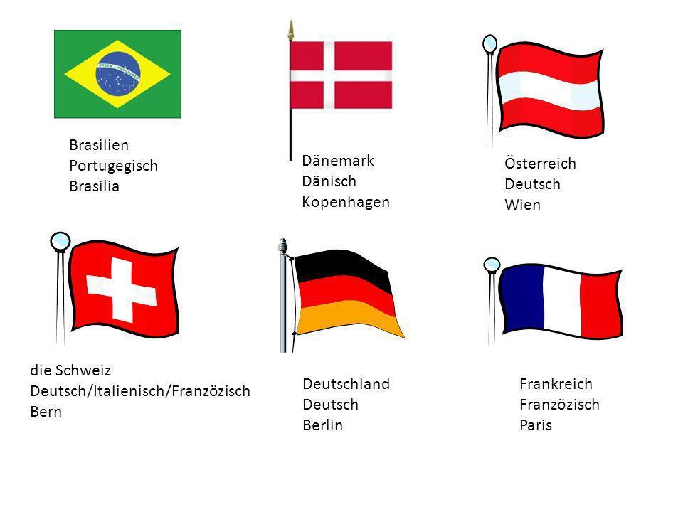 die Schweiz Deutsch/Italienisch/Franzözisch Bern Deutschland Deutsch Berlin Frankreich Franzözisch Paris Österreich Deutsch Wien Brasilien Portugegisc