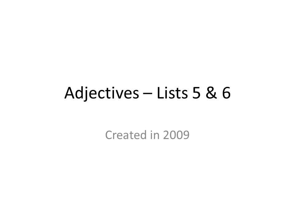 Adjectives – Lists 5 & 6 Created in 2009