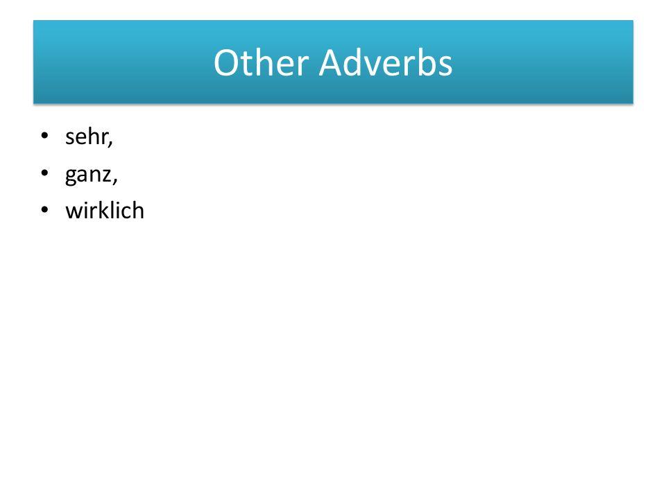 Other Adverbs sehr, ganz, wirklich