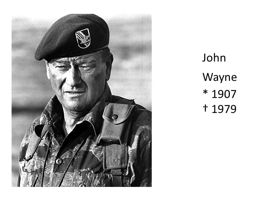 John Wayne * 1907 1979