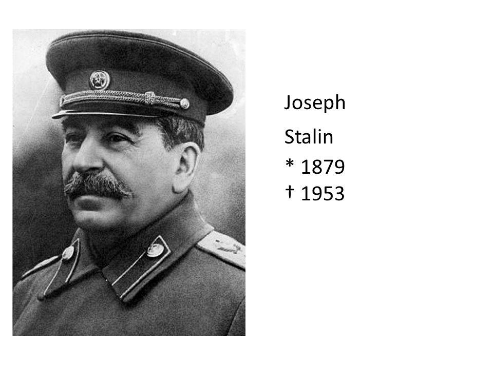 Joseph Stalin * 1879 1953