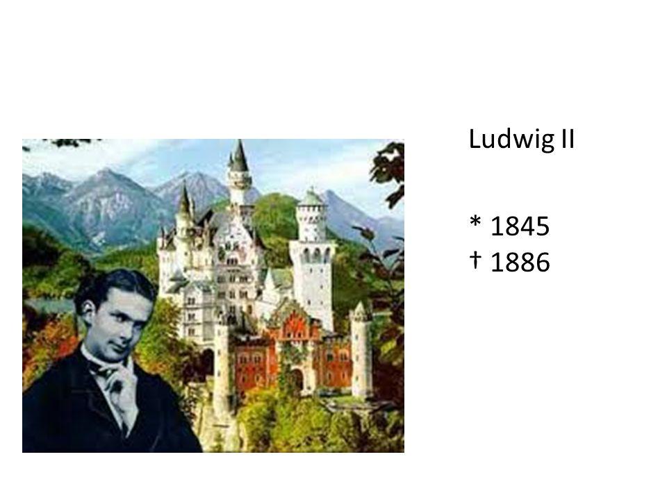 Ludwig II * 1845 1886