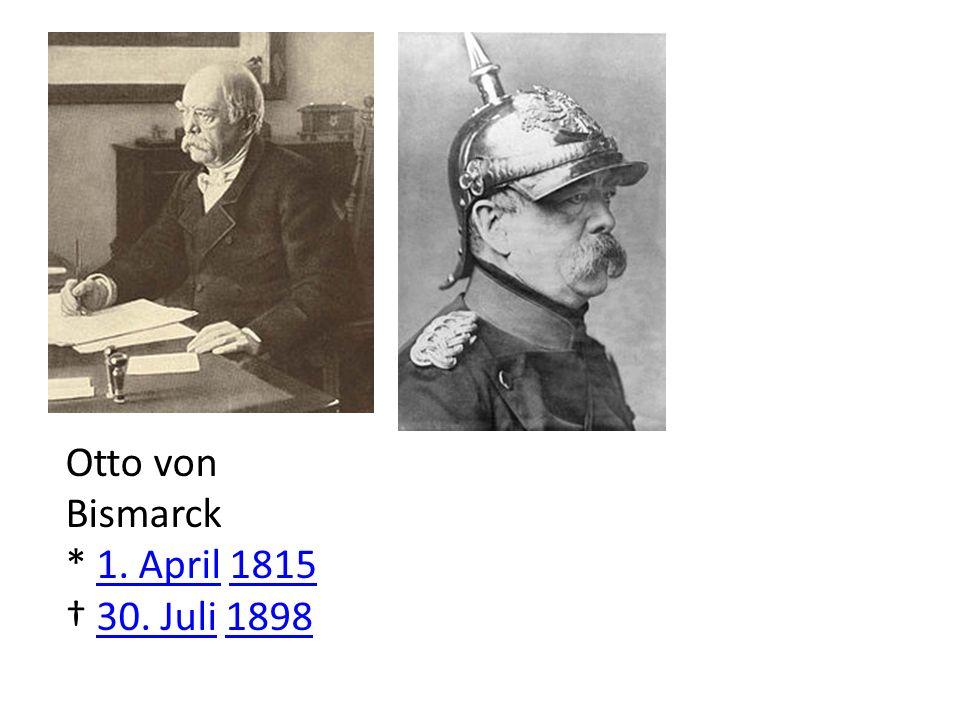 Otto von Bismarck * 1. April 18151. April1815 30. Juli 189830. Juli1898