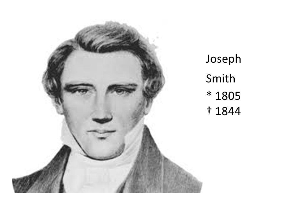 Joseph Smith * 1805 1844