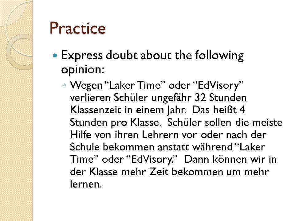 Practice Express doubt about the following opinion: Wegen Laker Time oder EdVisory verlieren Schüler ungefähr 32 Stunden Klassenzeit in einem Jahr.
