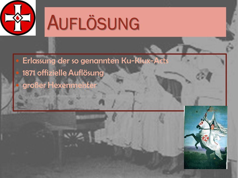 A UFLÖSUNG Erlassung der so genannten Ku-Klux-Acts 1871 offizielle Auflösung großer Hexenmeister