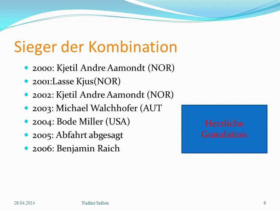 Sieger der Kombination 2000: Kjetil Andre Aamondt (NOR) 2001:Lasse Kjus(NOR) 2002: Kjetil Andre Aamondt (NOR) 2003: Michael Walchhofer (AUT 2004: Bode Miller (USA) 2005: Abfahrt abgesagt 2006: Benjamin Raich 26.04.20146Nadine Safron Herzliche Gratulation