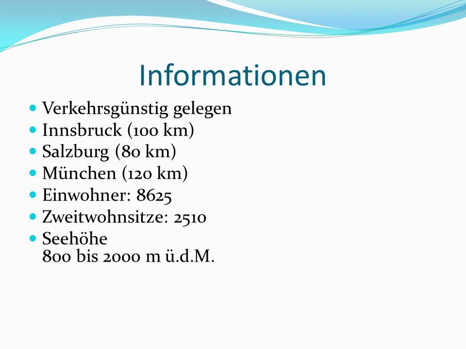 Informationen Verkehrsgünstig gelegen Innsbruck (100 km) Salzburg (80 km) München (120 km) Einwohner: 8625 Zweitwohnsitze: 2510 Seehöhe 800 bis 2000 m ü.d.M.