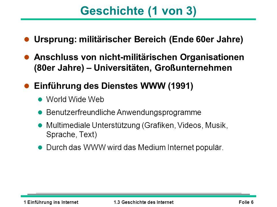 Folie 61 Einführung ins Internet1.3 Geschichte des Internet Geschichte (1 von 3) l Ursprung: militärischer Bereich (Ende 60er Jahre) l Anschluss von n