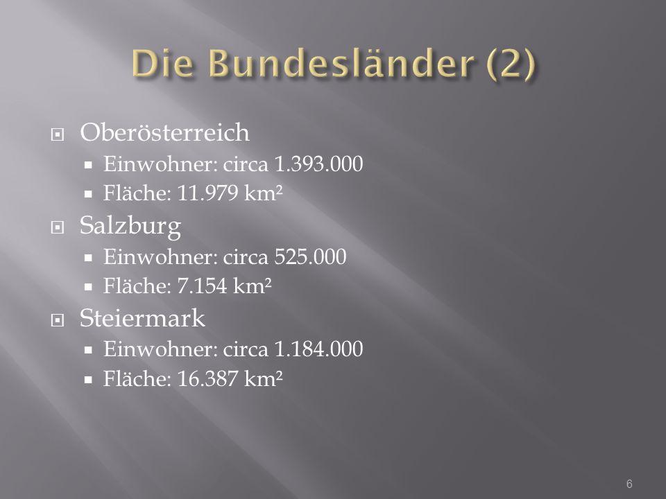 Oberösterreich Einwohner: circa 1.393.000 Fläche: 11.979 km² Salzburg Einwohner: circa 525.000 Fläche: 7.154 km² Steiermark Einwohner: circa 1.184.000