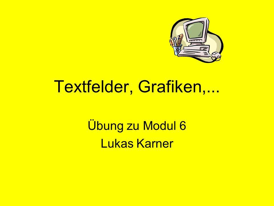 Textfelder, Grafiken,... Übung zu Modul 6 Lukas Karner