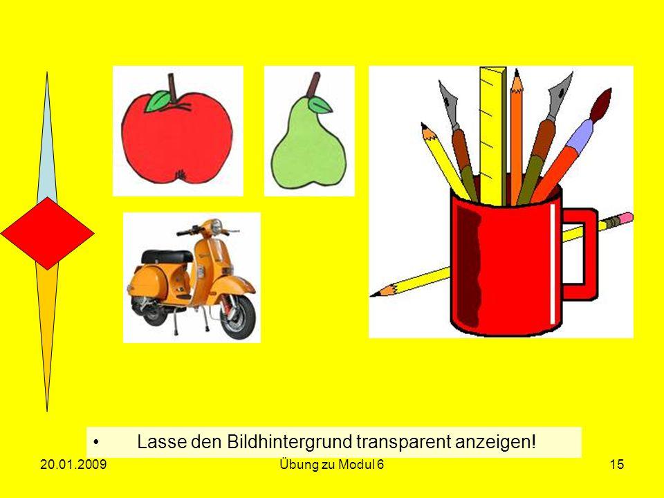 Lasse den Bildhintergrund transparent anzeigen! 20.01.200915Übung zu Modul 6