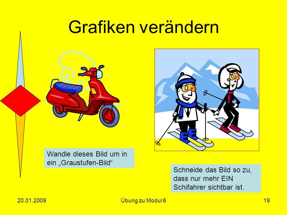Grafiken verändern Wandle dieses Bild um in ein Graustufen-Bild Schneide das Bild so zu, dass nur mehr EIN Schifahrer sichtbar ist. 20.01.200919Übung