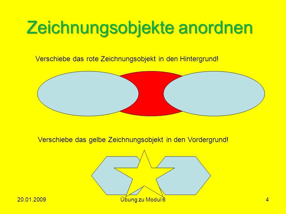 Zeichnungsobjekte anordnen Verschiebe das rote Zeichnungsobjekt in den Hintergrund! Verschiebe das gelbe Zeichnungsobjekt in den Vordergrund! 20.01.20