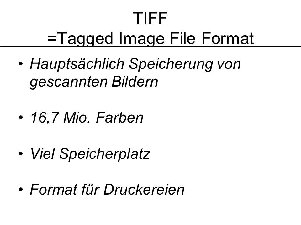 TIFF =Tagged Image File Format Hauptsächlich Speicherung von gescannten Bildern 16,7 Mio. Farben Viel Speicherplatz Format für Druckereien