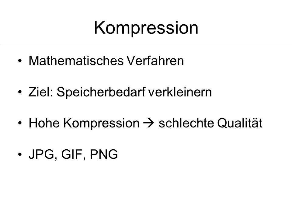 Kompression Mathematisches Verfahren Ziel: Speicherbedarf verkleinern Hohe Kompression schlechte Qualität JPG, GIF, PNG