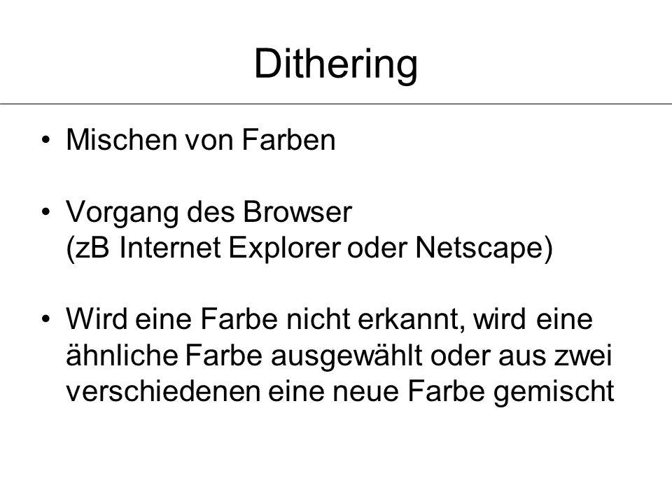 Dithering Mischen von Farben Vorgang des Browser (zB Internet Explorer oder Netscape) Wird eine Farbe nicht erkannt, wird eine ähnliche Farbe ausgewäh